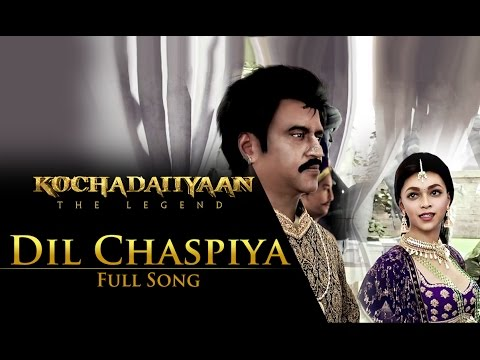 Dil Chaspiya (Video Song) - Kochadaiiyaan - The Legend