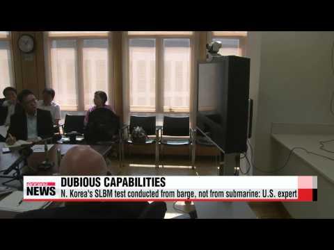 U.S. expert downplays N. Korea′s SLBM test   ″북한, 잠수함이 아닌 바지선서 미사일 발사″