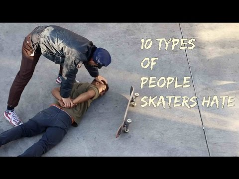 10 Types of People Skaters Hate