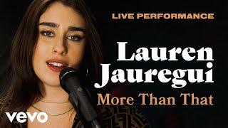 "Lauren Jauregui - ""More Than That"" Live Performance | Vevo"