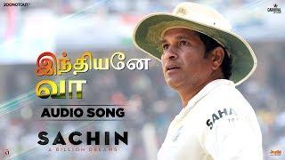 Indhiyane Vaa | Audio Song | Sachin A Billion Dreams | Sachin Tendulkar | A R Rahman | Madan Karki