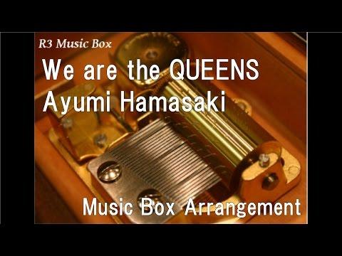 We are the QUEENS/Ayumi Hamasaki [Music Box]
