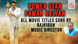 Power Star Pawan Kalyan All Movie Titles Song by RajKiran Music Director