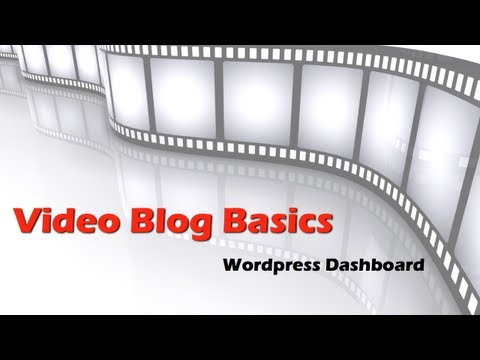Video Blog Basics: Introduction to the wordpress dashboard for your video blog