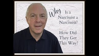 Why Is A Narcissist A Narcissist?  How Did They Get This Way?