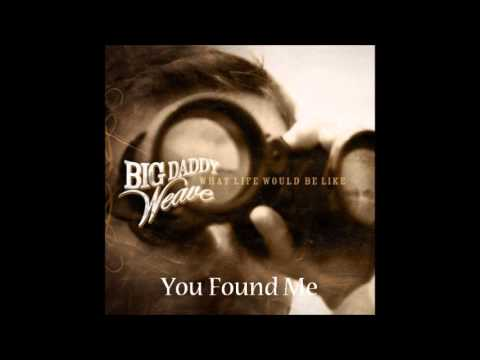 Big Daddy Weave - You Found Me