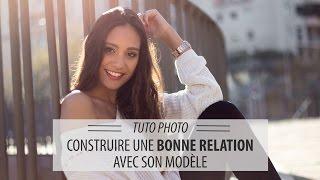 Construire une bonne relation avec son modèle - Tutoriel photo