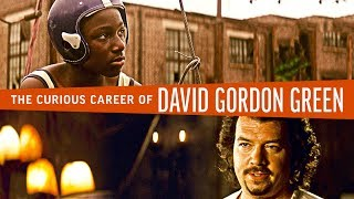 The Curious Career of David Gordon Green