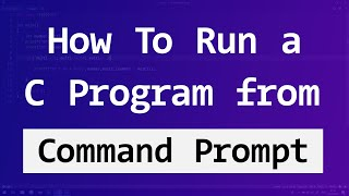 How to Build and Run a C Program in Command Prompt ( cmd ) in Windows | Video Tutorial