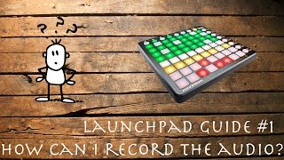 Launchpad Guide #1 - How can I record the audio?