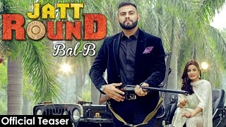 JATT ROUND : BAL-B (Teaser) || Latest Punjabi Song 2017 || Panj-aab Records