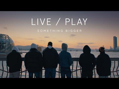 Live/Play Miniseries - Episode 2: Something Bigger