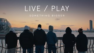 Live/Play Miniseries - Episode 2: Something Bigger