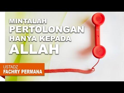 Pengajian Islam: Mintalah Pertolongan Hanya Kepada Allah - Ustadz Fachry Permana