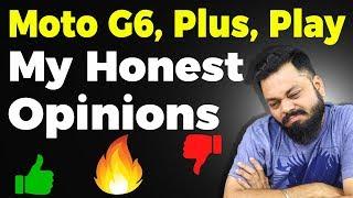 Moto G6, Moto G6 Plus, Moto G6 Play - MY HONEST OPINIONS