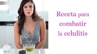 Receta para combatir la Celulitis - Cellulite treatment at home