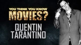 Quentin Tarantino - You Think You Know Movies?