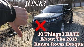 10 Things I HATE About The 2018 Range Rover Evoque