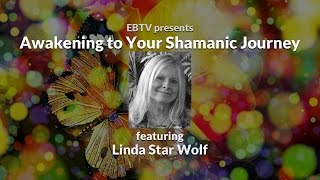 Awakening to Your Shamanic Journey with Linda Star Wolf