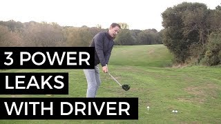 3 POWER LEAKS WHEN HITTING YOUR DRIVER