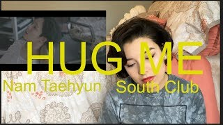 Nam Taehyun South Club -  Hug Me | REACTION