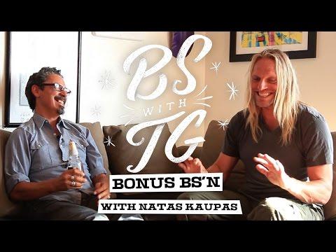 BS with TG : Bonus BS'n with Natas Kaupas