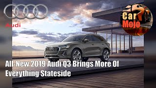All-New 2019 Audi Q3 Brings More Of Everything Stateside | CarMojo