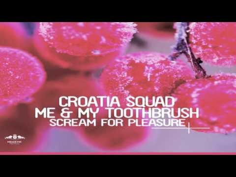 Croatia Squad & Me And My Toothbrush - Scream For Pleasure (Radio Mix)