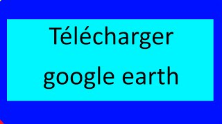Télécharger google earth