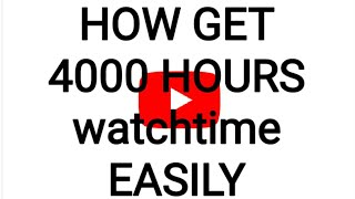 How get 4000 hours watchtime easily.