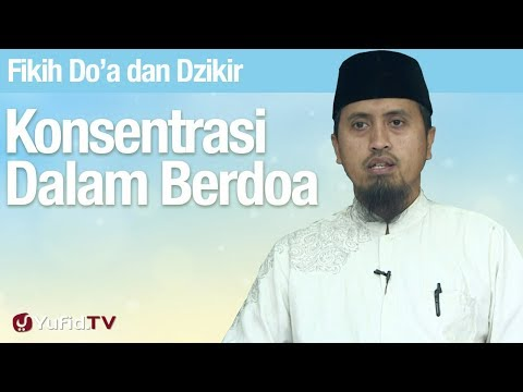 Fiqih Doa dan Dzikir: Konsentrasi Dalam Berdoa - Ustadz Abdullah Zaen, MA