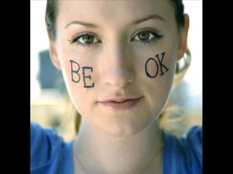 Be Ok-Ingrid Michaelson (lyrics)
