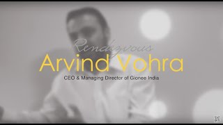 Rendezvous with Arvind Vohra, CEO and MD of Gionee India