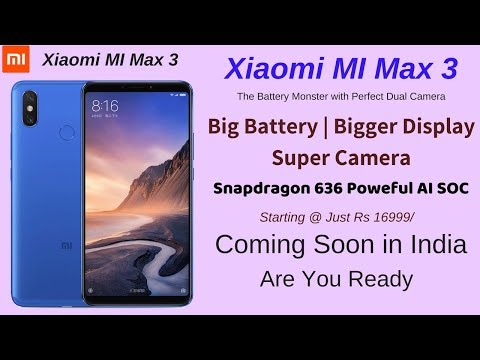 Xiaomi Mi Max 3 Battery Monster With Perfect Dual Camera | Price in India & Launch Date