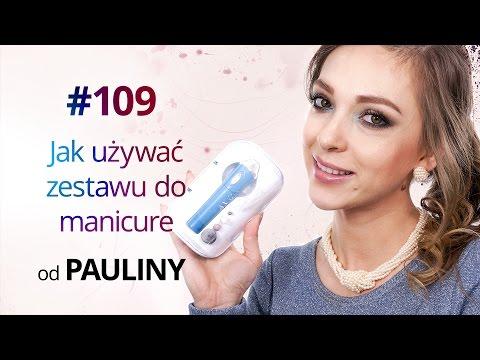 Jak Używać Zestawu Do Manicure - Porady Pauliny