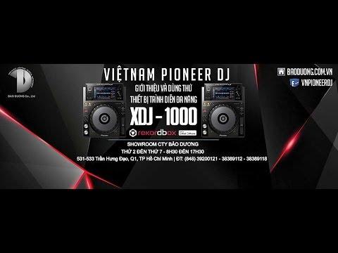 Vietnam Pioneer Dj giới thiệu XDJ 1000