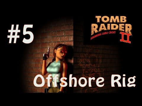 Tomb Raider II Dagger of Xian: Level 5 - Offshore Rig