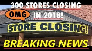 300 RETAIL STORES CLOSING IN 2018