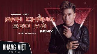 Anh Chẳng Sao Mà - Remix | Khang Việt