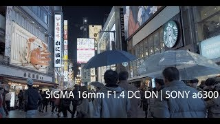 SIGMA 16mm F1.4 DC DN | Contemporary (4K Cinematic Video | SONY a6300) in OSAKA City