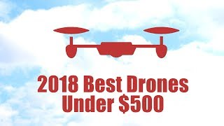 Best Drones Under $500 [2018]