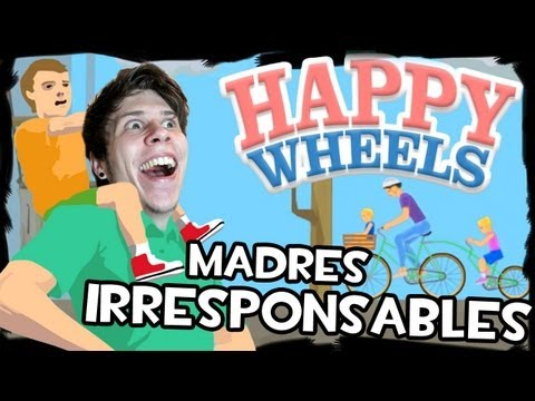 MADRES IRRESPONSABLES | Happy Wheels IS BACK!