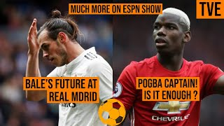 ESPN SHOW : BALE AND POGBA SITUATION