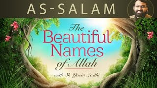 Beautiful Names of Allah (pt.7)- As-Salam - Dr. Shaykh Yasir Qadhi
