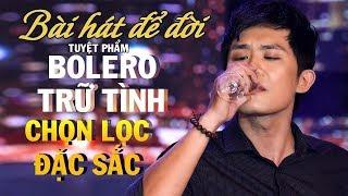 Uống Cạn Ly Buồn - Bài Hát Để Đời - Tuyển Tập Nhạc Bolero mới hay nhất 2019