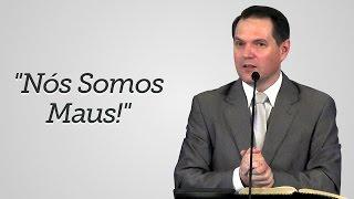 """""""Nós Somos Maus!"""" -  Sérgio Lima"""