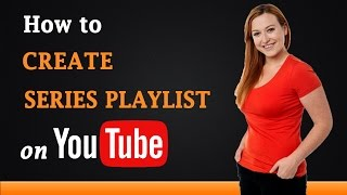 How to Create a Series Playlist on YouTube