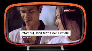 Iztambul Band Feat. Dewi Perssik - Karena Kamu (Official Music Video)