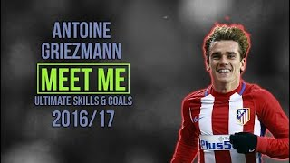 [Bóng Đá TV] Antoine Griezmann | MEET ME | Ultimate Skills & Goals | 2017 HD