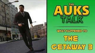 What Happened to The Getaway 3 ?   AUKS Talk